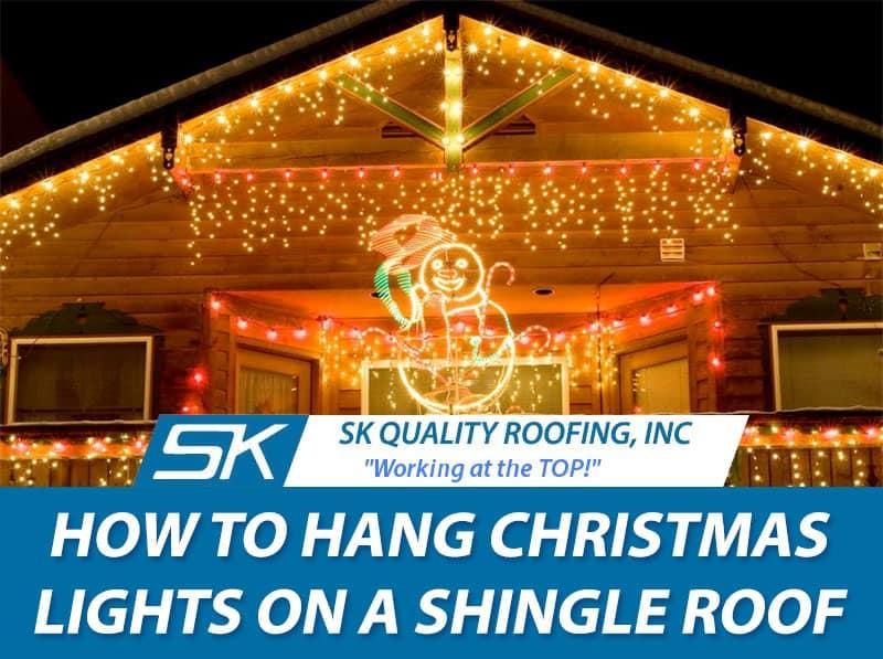 How to hang christmas lights on a shingle roof for Creative ways to hang christmas lights indoors