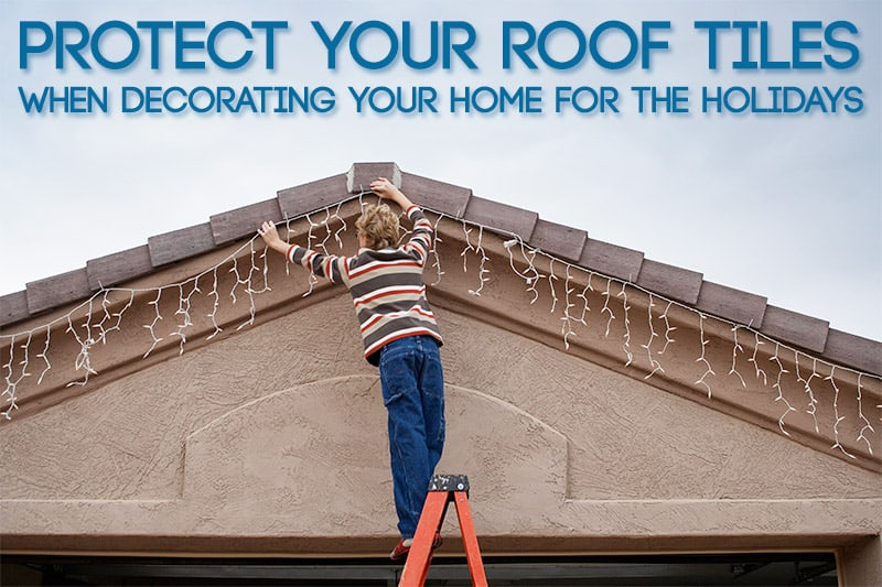 Protect Your Roof Tiles When Decorating Your Home For The